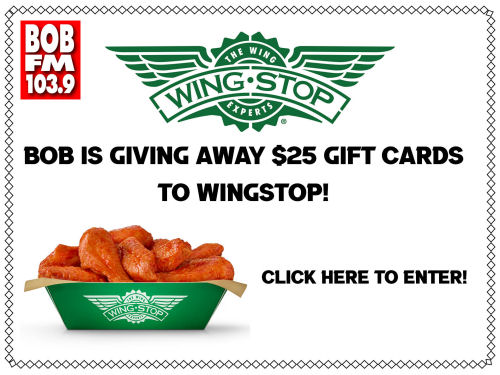 Bob is giving away $25 gift cards to Wingstop!